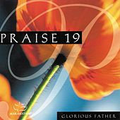 Praise 19 - Glorious Father by Various Artists