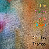 The Colors of a Dream by Charles Thomas