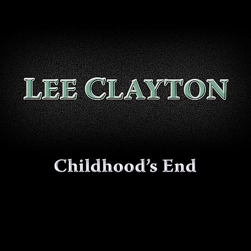 Childhood's End by Lee Clayton