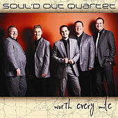 Worth Every Mile by Soul'd Out Quartet