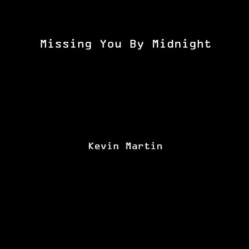Missing You By Midnight by Kevin Martin