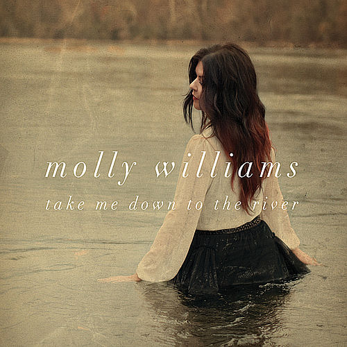 Take Me Down to the River by Molly Williams