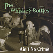 Ain't No Crime by The Whiskey Bottles