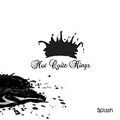 Splash by Not Quite Kings