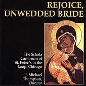 Rejoice, Unwedded Bride by The Schola Cantorum of St. Peter's in the Loop