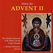 Music For Advent II by The Schola Cantorum of St. Peter's in the Loop