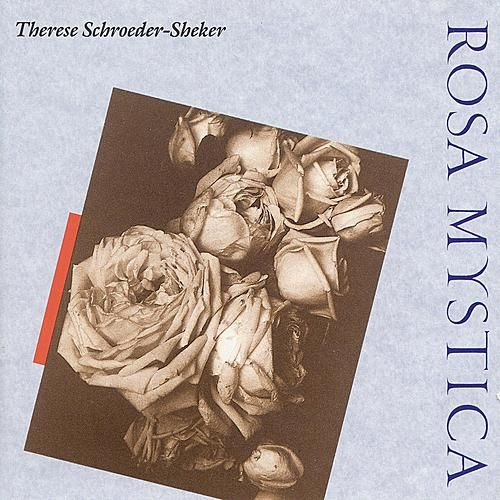 Rosa Mystica by Therese Schroeder-Sheker