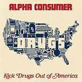 Kick Drugs Out Of America by Alpha Consumer