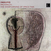 Pachakuti: The Overturning of Space-Time (Music of the Andes) by Inkuyo
