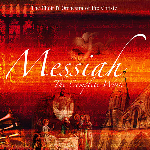 Handel: Messiah - The Complete Works by The Choir  of Pro Christe