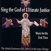 Sing The God Of Ultimate Justice: Music for the End of Time by The Schola Cantorum of St. Peter's in the Loop