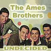 Undecided Now by The Ames Brothers