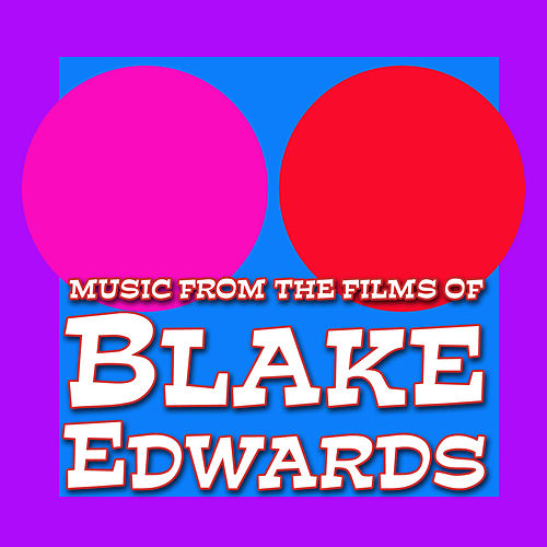 Music From The Films Of Blake Edwards by Various Artists