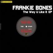 The Way U Like It EP by Frankie Bones