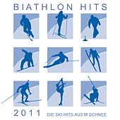 Biathlon Hits 2011! Die Ski-Hits aus'm Schnee! by Various Artists