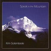 Speak to the Mountain by Kim Golembeski