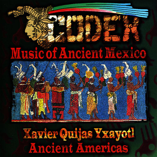 Codex - Music of Ancient Mexico by Xavier Quijas Yxayotl