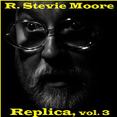 Replica, Vol. 3 by R Stevie Moore