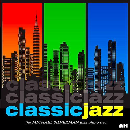 Classic Jazz: Best of Relaxing Jazz Piano Music by Michael Silverman Jazz Piano Trio
