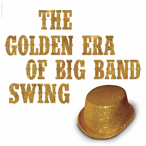 The Golden Era of Big Band Swing by Various Artists