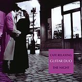 Cafe Relaxing : The Night by The Guitar Duo