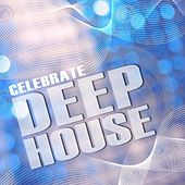 Celebrate Deep House, Vol. 1 (Best of Loungy Chillhouse Tunes from Vocal to Soulful) by Various Artists