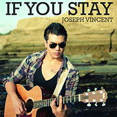 If You Stay - Digital Single by Joseph Vincent
