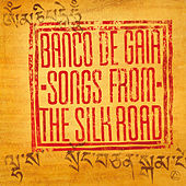 Songs from the Silk Road von Banco de Gaia
