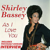 As I Love You (With Exclusive Interview) by Shirley Bassey