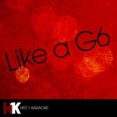 Like a G6 by Like a G6