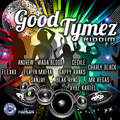 Good Tymez Riddim by Various Artists