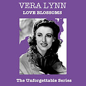 Love Blossoms - The Unforgettable Series by Vera Lynn