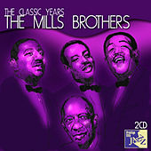 The Classic Years by The Mills Brothers