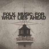 Folk Music For What Lies Ahead by Various Artists