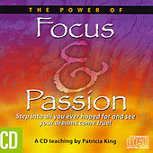 The Power of Focus and Passion by Patricia King