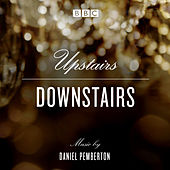 Upstairs Downstairs: Original Soundtrack From The BBC TV Series by Daniel Pemberton