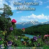 Native American Meditations: Native American Flutes & The Sounds of Nature by Native American Meditations