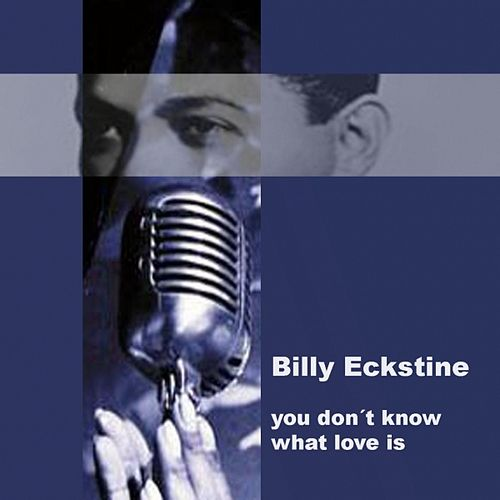 You Don't Know What Love Is by Billy Eckstine