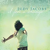 I Feel A Change by Judy Jacobs