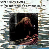 When The World's Got The Blues By Gypsy Piano Blues by Gypsy Piano Blues