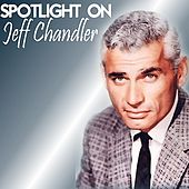Spotlight on Jeff Chandler by Jeff Chandler