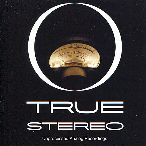 True Stereo: Unprocessed Analog Recordings by Various Artists