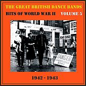 The Great British Dance Bands - Hits of WW II, Vol. 5 by Various Artists