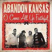 O Come All Ye Faithful by Abandon Kansas