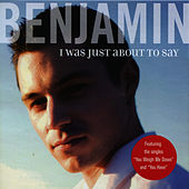 I Was Just About To Say by Benjamin