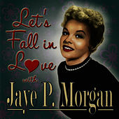 Let's Fall in Love With Jaye P. Morgan by Jaye P. Morgan