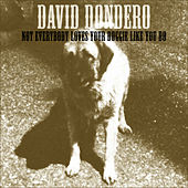 Not Everybody Loves Your Doggie Like You Do by David Dondero