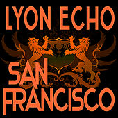 Lyon Echo Records, Volume 3: San Francisco by Various Artists