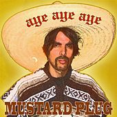 Aye, Aye, Aye - Single by Mustard Plug
