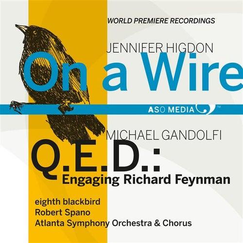 Higdon: On a Wire - Gandolfi: Q.E.D.: Engaging Richard Reynman by Robert Spano